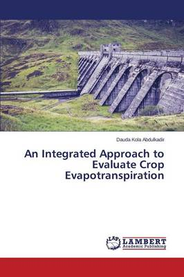 An Integrated Approach to Evaluate Crop Evapotranspiration (Paperback)