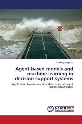 Agent-Based Models and Machine Learning in Decision Support Systems (Paperback)