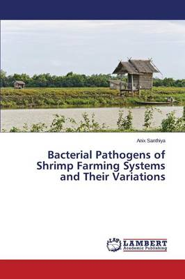 Bacterial Pathogens of Shrimp Farming Systems and Their Variations (Paperback)