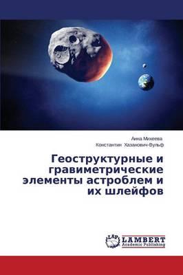 Geostrukturnye I Gravimetricheskie Elementy Astroblem I Ikh Shleyfov (Paperback)