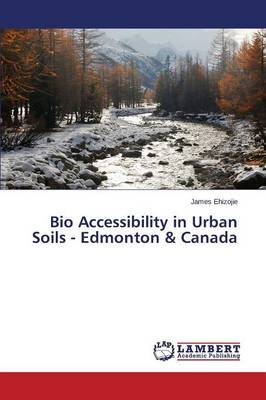 Bio Accessibility in Urban Soils - Edmonton & Canada (Paperback)