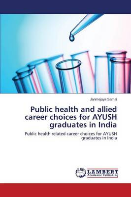 Public Health and Allied Career Choices for Ayush Graduates in India (Paperback)