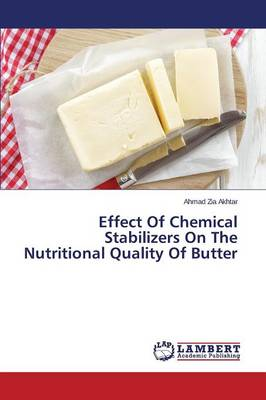 Effect of Chemical Stabilizers on the Nutritional Quality of Butter (Paperback)