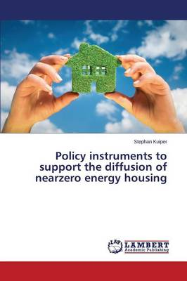 Policy Instruments to Support the Diffusion of Nearzero Energy Housing (Paperback)