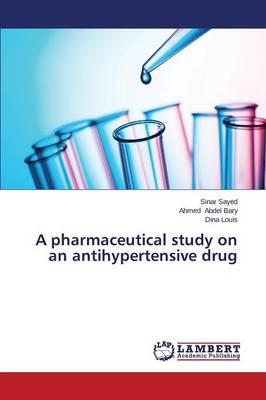 A Pharmaceutical Study on an Antihypertensive Drug (Paperback)