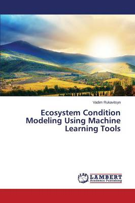 Ecosystem Condition Modeling Using Machine Learning Tools (Paperback)