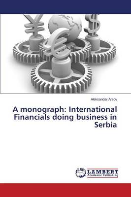 A Monograph: International Financials Doing Business in Serbia (Paperback)