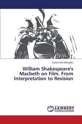 William Shakespeare's Macbeth on Film. from Interpretation to Revision (Paperback)