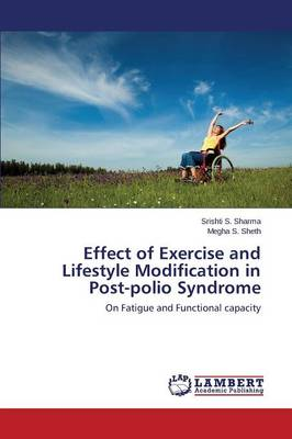 Effect of Exercise and Lifestyle Modification in Post-Polio Syndrome (Paperback)