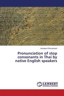 Pronunciation of Stop Consonants in Thai by Native English Speakers (Paperback)
