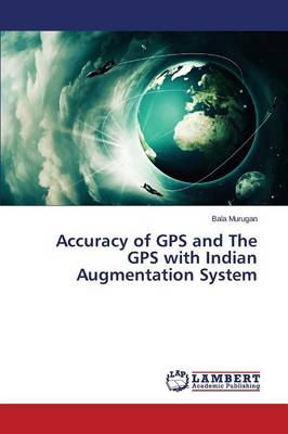 Accuracy of GPS and the GPS with Indian Augmentation System (Paperback)