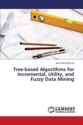 Tree-Based Algorithms for Incremental, Utility, and Fuzzy Data Mining (Paperback)