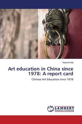 Art Education in China Since 1978: A Report Card (Paperback)