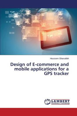 Design of E-Commerce and Mobile Applications for a GPS Tracker (Paperback)