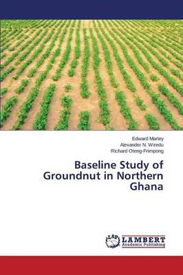 Baseline Study of Groundnut in Northern Ghana (Paperback)