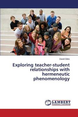 Exploring Teacher-Student Relationships with Hermeneutic Phenomenology (Paperback)