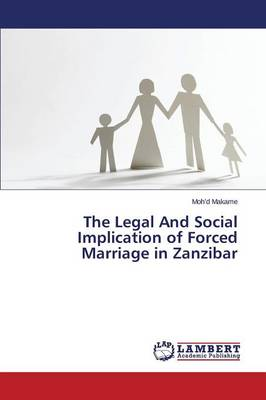 The Legal and Social Implication of Forced Marriage in Zanzibar (Paperback)