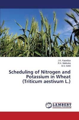 Scheduling of Nitrogen and Potassium in Wheat (Triticum Aestivum L.) (Paperback)