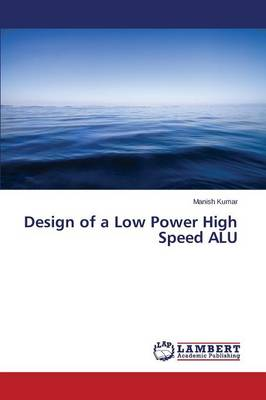 Design of a Low Power High Speed Alu (Paperback)