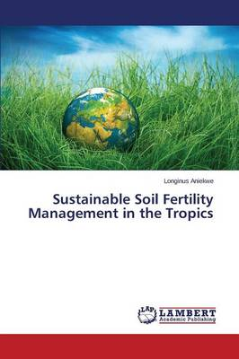 Sustainable Soil Fertility Management in the Tropics (Paperback)