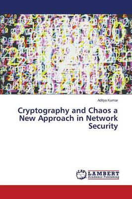 Cryptography and Chaos a New Approach in Network Security (Paperback)