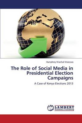 The Role of Social Media in Presidential Election Campaigns (Paperback)