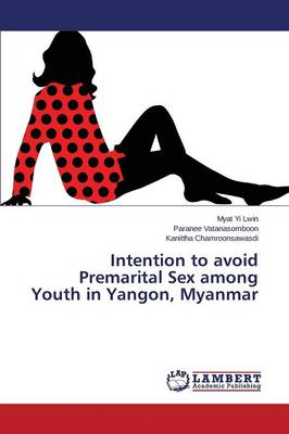 Intention to Avoid Premarital Sex Among Youth in Yangon, Myanmar (Paperback)