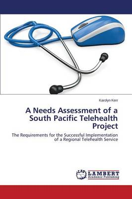 A Needs Assessment of a South Pacific Telehealth Project (Paperback)