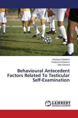 Behavioural Antecedent Factors Related to Testicular Self-Examination (Paperback)