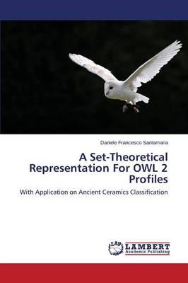 A Set-Theoretical Representation for Owl 2 Profiles (Paperback)