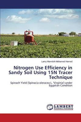 Nitrogen Use Efficiency in Sandy Soil Using 15n Tracer Technique (Paperback)