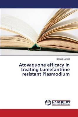 Atovaquone Efficacy in Treating Lumefantrine Resistant Plasmodium (Paperback)