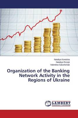 Organization of the Banking Network Activity in the Regions of Ukraine (Paperback)