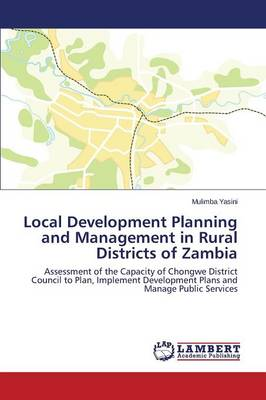 Local Development Planning and Management in Rural Districts of Zambia (Paperback)