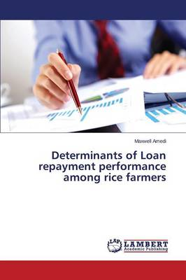 Determinants of Loan Repayment Performance Among Rice Farmers (Paperback)