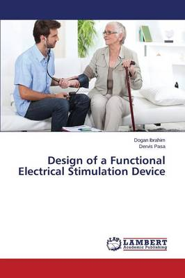 Design of a Functional Electrical Stimulation Device (Paperback)