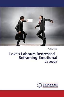 Love's Labours Redressed - Reframing Emotional Labour (Paperback)