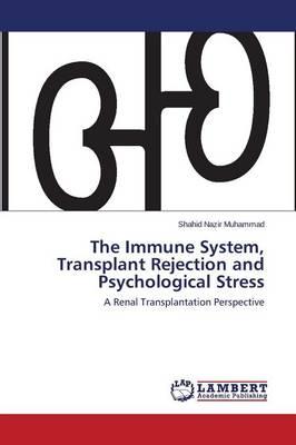 The Immune System, Transplant Rejection and Psychological Stress (Paperback)