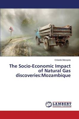 The Socio-Economic Impact of Natural Gas Discoveries: Mozambique (Paperback)