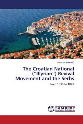 The Croatian National (Illyrian) Revival Movement and the Serbs (Paperback)