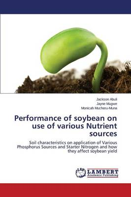 Performance of Soybean on Use of Various Nutrient Sources (Paperback)