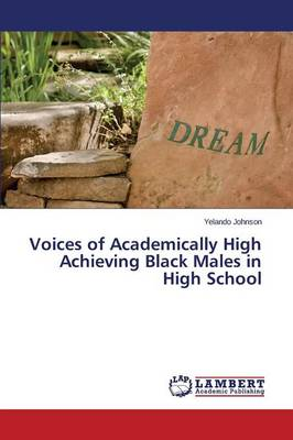 Voices of Academically High Achieving Black Males in High School (Paperback)