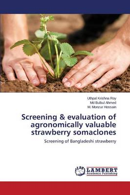 Screening & Evaluation of Agronomically Valuable Strawberry Somaclones (Paperback)