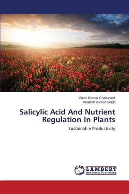 Salicylic Acid and Nutrient Regulation in Plants (Paperback)