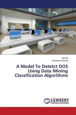 A Model to Detetct DOS Using Data Mining Classification Algorithms (Paperback)