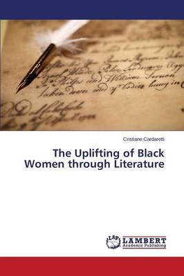 The Uplifting of Black Women Through Literature (Paperback)