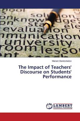 The Impact of Teachers' Discourse on Students' Performance (Paperback)