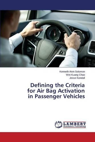 Defining the Criteria for Air Bag Activation in Passenger Vehicles (Paperback)
