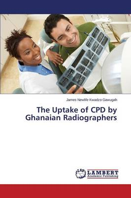 The Uptake of Cpd by Ghanaian Radiographers (Paperback)