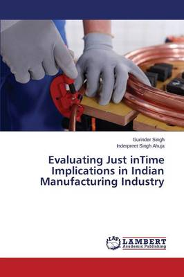 Evaluating Just Intime Implications in Indian Manufacturing Industry (Paperback)